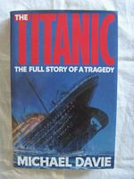 BOOK THE TITANIC – THE FULL STORY OF A TRAGEDY BY MICHAEL DAVIE